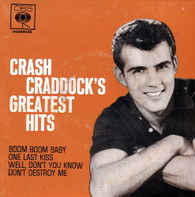 CRADDOCK,CRASH  -  CRASH CRADDOCK'S GREATEST HITS Boom boom baby/ One last kiss/ Well, don't you know/ Don't destroy me (G86118/7EP)