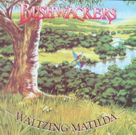 BUSHWACKERS BAND  -  AND THE BAND PLAYED WALTZING MATILDA  (G79726/LP)