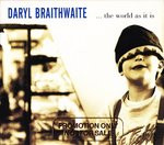 BRAITHWAITE/DARYL - THE WORLD AS IT IS / IN THE DISTANCE (GETTING CLOSER)    (CDS1738/CDS)