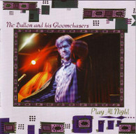 DALTON/NIC & HIS GLOOMCHASERS - PLAY ALL NIGHT    (CD24362/CD)