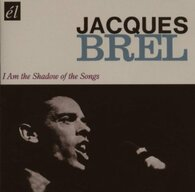 BREL/JACQUES - I AM THE SHADOW OF THE SONGS    (CD20551/CD)