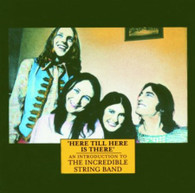 INCREDIBLE STRING BAND - HERE TILL THERE IS HERE : INTRO TO    (UKCD10017/CD)