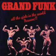GRAND FUNK - ALL THE GIRLS IN THE WORLD BEWARE    (ECD2886/CD)