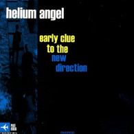 HELIUM ANGEL - EARLY CLUE TO THE NEW DIRECTION    (ACD0881/CD)