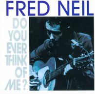 NEIL/FRED - DO YOU EVER THINK OF ME    (CD10711/CD)
