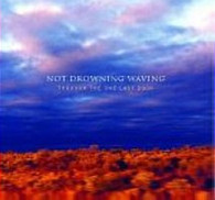 NOT DROWNING WAVING - THROUGH THE ONE LAST DOOR : BEST OF    (CD16705/CD)