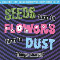 VARIOUS - SEEDS TURN TO FLOWERS TURN TO DUST (THINGS CHANGE)     (UKCD8482/CD)