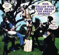 KUSH - NAH, TELLUS WH'T KUSH MEANS YER GREAT SAUSAGE    (CD21673/CD)