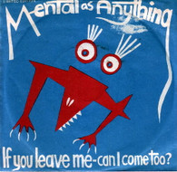 MENTAL AS ANYTHING  -   If you leave me - can I come too?/ Assault & flattery (G01344/7s)
