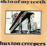 HUXTON CREEPERS  -   Skin of my teeth/ Come another day (G01683/7s)