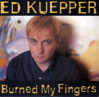 KUEPPER,ED  -   Burned my fingers/ The sixteen days/ No more sentimental jokes (G53685/7s)