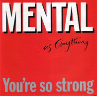 MENTAL AS ANYTHING  -   You're so strong/ Three steps to your place (G53802/7s)