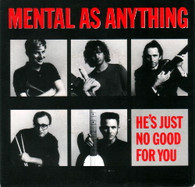 MENTAL AS ANYTHING  -   He's just no good for you/ Ruby baby (G56184/7s)
