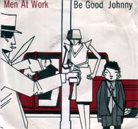 MEN AT WORK  -   Be good Johnny/ F19 (G60322/7s)