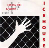 ICEHOUSE  -   Cross the border/ The flame (G66403/7s)