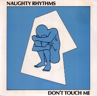 NAUGHTY RHYTHMS  -   Don't touch me/ The things I like (G66567/7s)