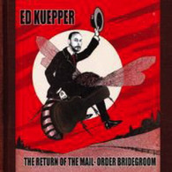 KUEPPER/ED - THE RETURN OF THE MAIL-ORDER BRIDEGROOM    (CD24560/CD)