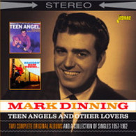 DINNING/MARK - TEEN ANGELS AND OTHER LOVERS : TWO COMPLETE ORIGINAL ALBUMS AND A COLLECTION OF SINGLES 1957-1962    (CD24667/CD)