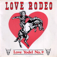 LOVE RODEO  -   Love yodel no. 9/ Would you believe? (G76187/7s)