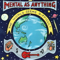 MENTAL AS ANYTHING  -   The world seems difficult/ Get you back (G78276/7s)