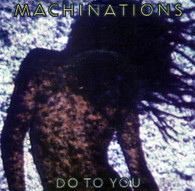 MACHINATIONS  -   Do to you/ Looking out for you (G78259/7s)