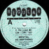 MENTAL AS ANYTHING  -   If you leave me can I come too?/ Assualt and flattery (G79368/7s)