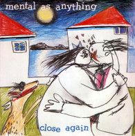 MENTAL AS ANYTHING  -   Close again/ Homing pigeon (G80306/7s)