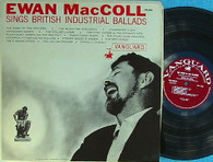 MACCOLL,EWAN  -  EWAN MACCOLL SINGS BRITISH INDUSTRIAL BALLADS  (G157297/LP)