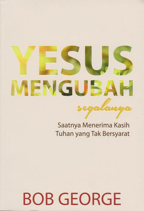 Indonesian translation of Jesus Changes Everything - Many Christians feel anything but new. They are told salvation is a free gift, but trying to live up to what they think God demands seems like anything but a gift. Feel free? They don't. Bob explains how this results from basing Christianity in the Old Testament–making the faith a law-based religion.
