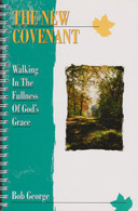 The New Covenant - Walking In The Fullness of God's Grace