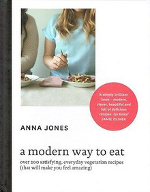 A Modern Way To Eat by Anna Jones and a foreword by Jamie Oliver Hardback