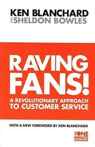 Raving Fans! A Revolutionary Approach To Customer Service by Ken Blanchard