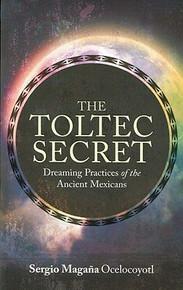 The Toltec Secret by Sergio Magana Ocelocoyotl