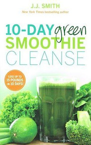 10-Day Green Smoothie Cleanse by J.J. Smith