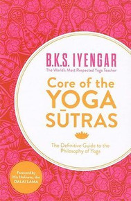 Core of The Yoga Sutras by B K S Iyengar