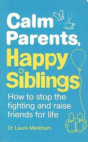 Calm Parents, Happy Siblings by Dr Laura Markham