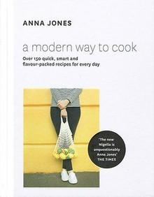 A Modern Way To Cook by Anna Jones Hardback