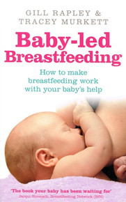Baby-led Breastfeeding by Gill Rapley & Tracey Murkett