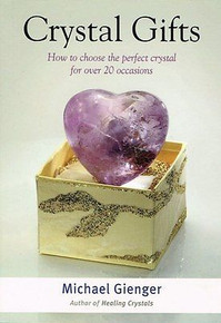 Crystal Gifts: How to Choose the Perfect Crystal by Michael Gienger