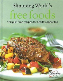 Slimming World's Free Foods: 120 Guilt-Free Recipes for Healthy Appetites (Hardback)