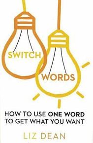Switchwords - How to Use One Word to Get What You Want by Liz Dean