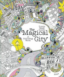 The Magical City - A Colouring Book by Lizzie Mary Cullen