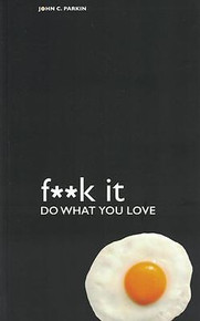 F**k It Do What You Love by John C. Parkin