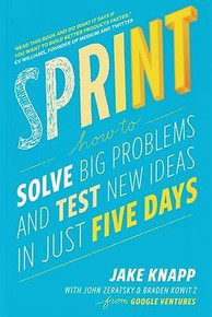 Sprint - How To Solve Big Problems & Test New Ideas in Just 5 Days by Jake Knapp