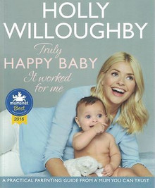 Truly Happy Baby - It Worked for Me by Holly Willoughby