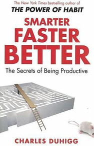 Smarter Faster Better by Charles Duhigg - The Secrets of Being Productive