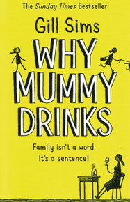 Why Mummy Drinks - The Diary of An Exhausted Mum by Gill Sims