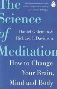 The Science of Meditation by Daniel Goleman & Richard J. Davidson