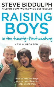 Raising Boys In The Twenty-First-Century by Steve Biddulph (NEW & Updated)