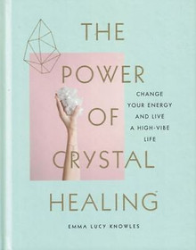 The Power of Crystal Healing by Emma Lucy Knowles (NEW Hardback)